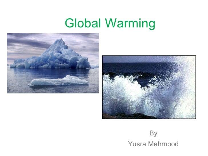 Global Warming By Yusra Mehmood