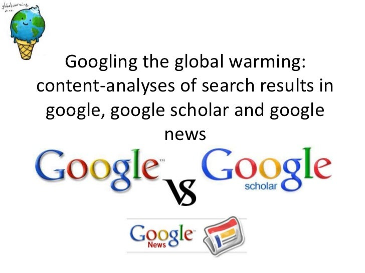 Googling the global warming:content-analyses of search results in google, google scholar and google               news
