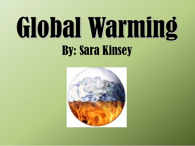 Global Warming   By: Sara Kinsey
