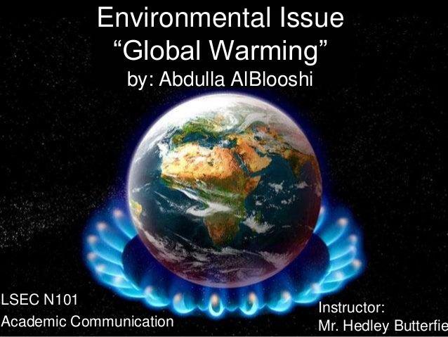 "Environmental Issue             ""Global Warming""                by: Abdulla AlBlooshiLSEC N101                            ..."