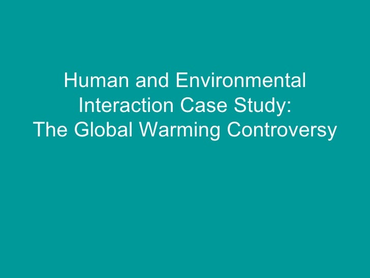 Human and Environmental Interaction Case Study: The Global Warming Controversy