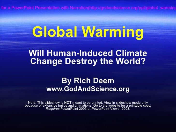 Global Warming Will Human-Induced Climate Change Destroy the World? By Rich Deem www.GodAndScience.org Note: This slidesho...