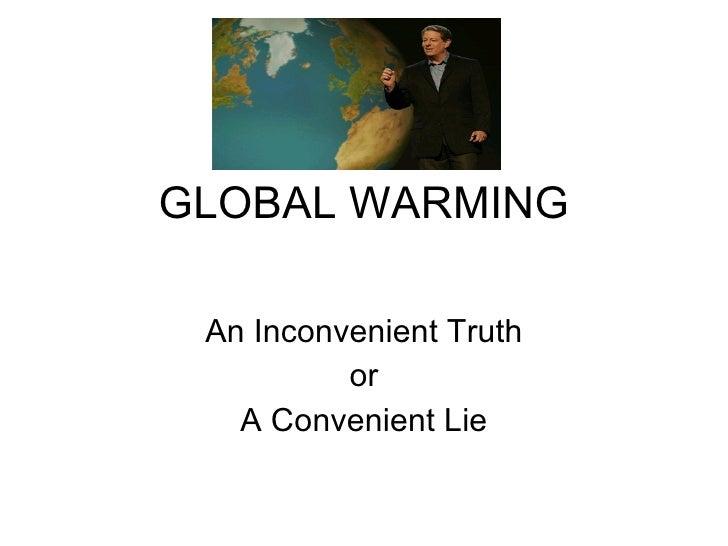 GLOBAL WARMING An Inconvenient Truth or A Convenient Lie