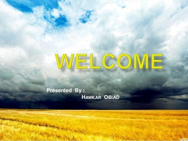 Presented By :            HAWKAR OBIAD
