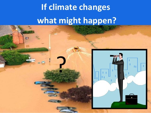? If climate changes what might happen?