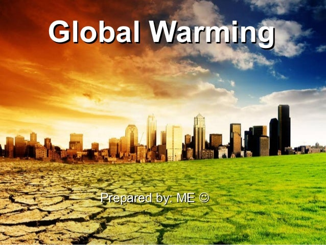 Global Warming  Prepared by: ME 