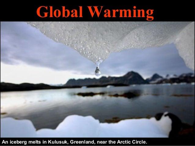 Global Warming  An iceberg melts in Kulusuk, Greenland, near the Arctic Circle.