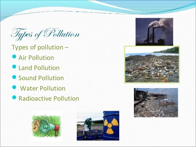 the types effects and elements of pollution Water pollution: types, effects and control lead is the natural nonessential element generally found in the various effects of water pollution are discussed.