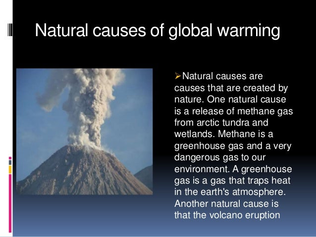 """global warming is a natural cause Campaigners yesterday attempted to pour scorn on """"tenuous"""" global warming theories by issuing a dossier detailing 100 reasons why climate change is natural and."""