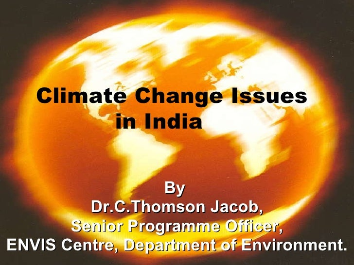 By  Dr.C.Thomson Jacob, Senior Programme Officer, ENVIS Centre, Department of Environment . Climate Change Issues in India