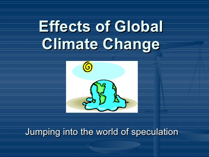 Effects of Global Climate Change Jumping into the world of speculation