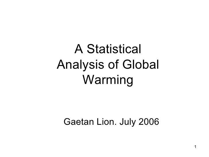 A Statistical Analysis of Global Warming Gaetan Lion. July 2006