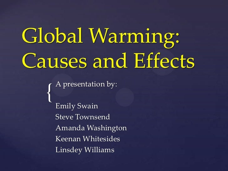 Global Warming: Causes and Effects<br />A presentation by:<br />Emily Swain<br />Steve Townsend<br />Amanda Washington<br ...