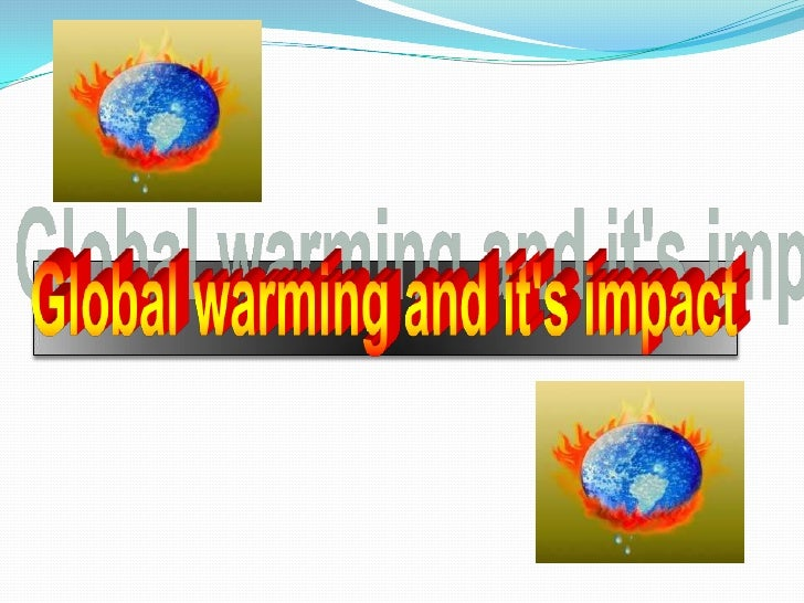 Global warming and it's impact<br />