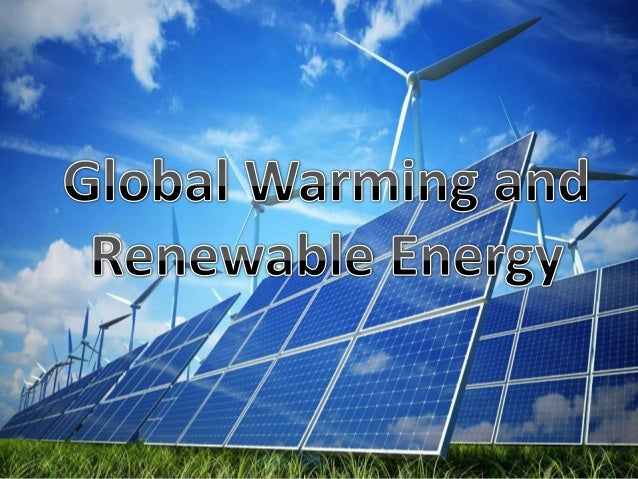 global warming and alternative energy sources To an appreciable degree, yes renewable energy can help reduce pollution and global warming as many of renewable energy sources are environmental friendly the wind, geothermal, hydro and the likes are energy sources that are renewable and are env.
