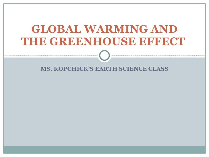 MS. KOPCHICK'S EARTH SCIENCE CLASS GLOBAL WARMING AND THE GREENHOUSE EFFECT