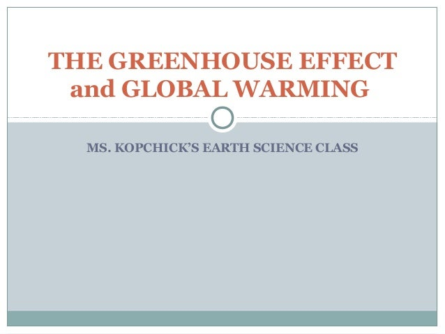 MS. KOPCHICK'S EARTH SCIENCE CLASS THE GREENHOUSE EFFECT and GLOBAL WARMING
