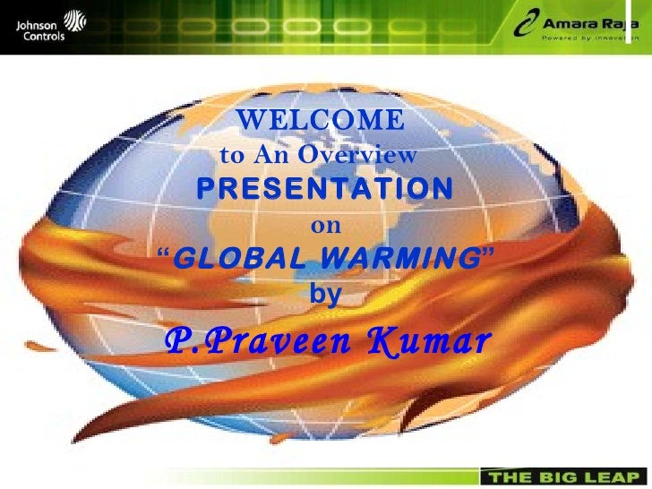 """WELCOME  to An Overview  PRESENTATION on """" GLOBAL WARMING """" by P.Praveen Kumar"""