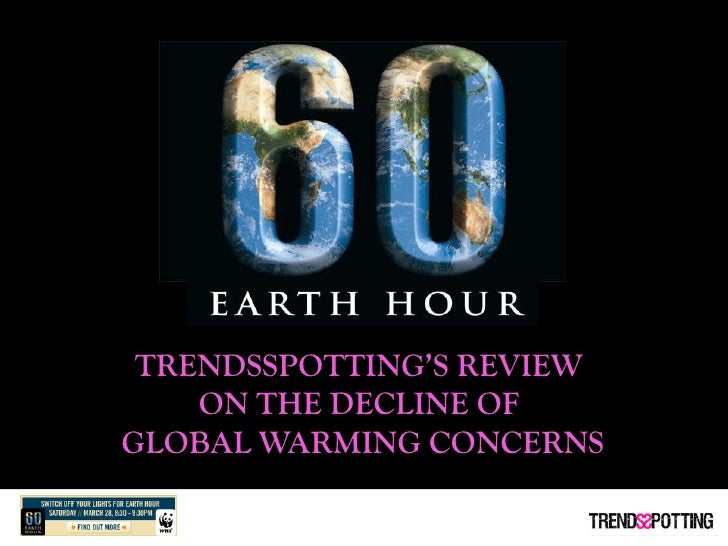 TRENDSSPOTTING'S REVIEW     ON THE DECLINE OF GLOBAL WARMING CONCERNS