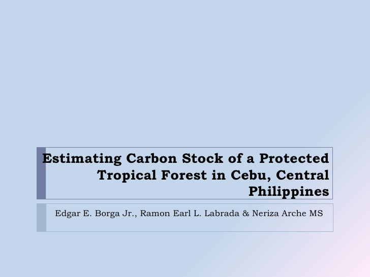 Estimating Carbon Stock of a Protected Tropical Forest in Cebu, Central Philippines<br />Edgar E. Borga Jr., Ramon Earl L....