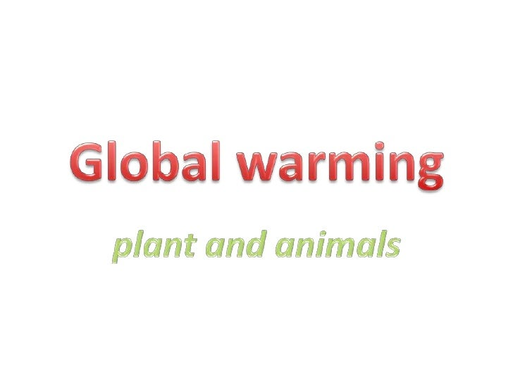 Global warming<br />plant and animals<br />