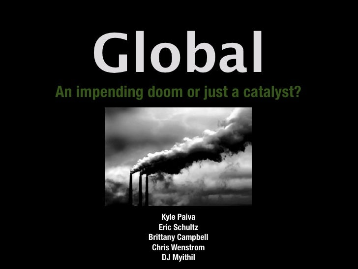 Global An impending doom or just a catalyst?                       Kyle Paiva                  Eric Schultz               ...