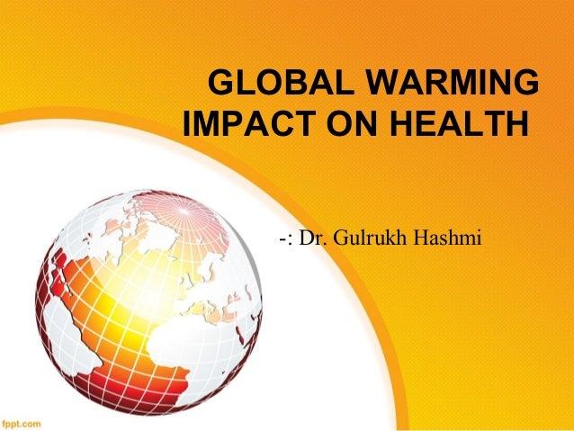 GLOBAL WARMING IMPACT ON HEALTH -: Dr. Gulrukh Hashmi
