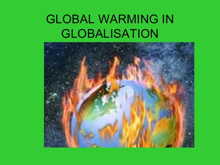 GLOBAL WARMING IN  GLOBALISATION
