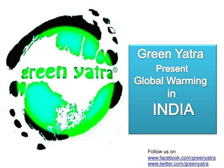 Green Yatra<br />Present <br /> Global Warming<br />            in <br />     INDIA<br />Follow us on<br />www.facebook.co...