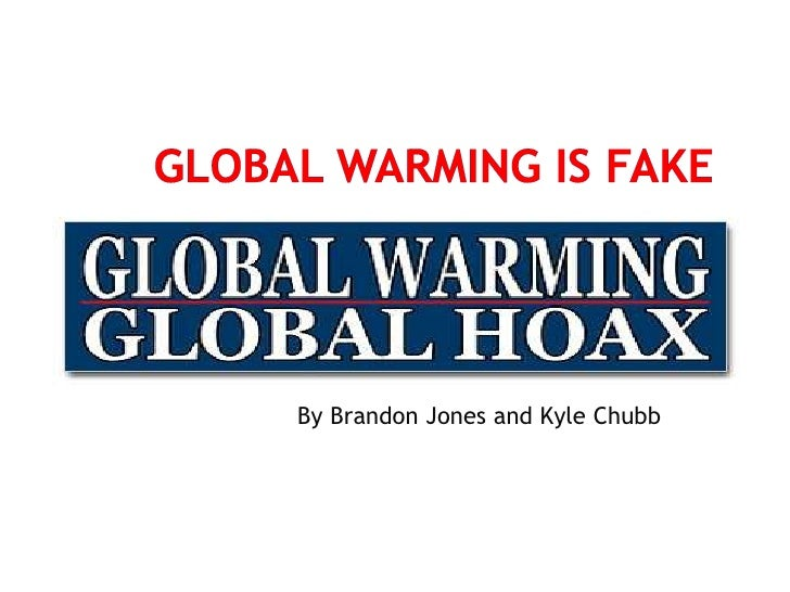 Global warming is fake<br />By Brandon Jones and Kyle Chubb<br />