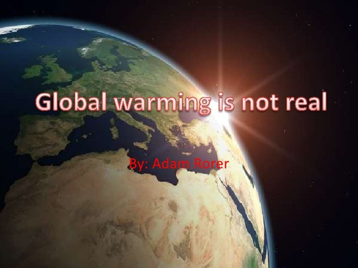 4 global warming is not real a