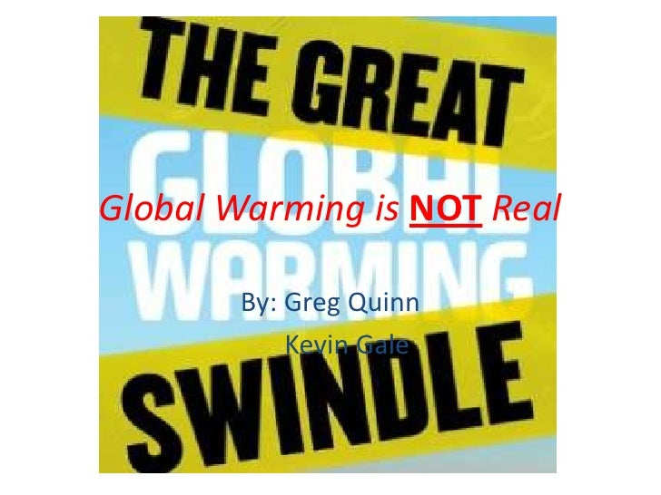 Global Warming is NOTReal<br />By: Greg Quinn<br />     Kevin Gale<br />
