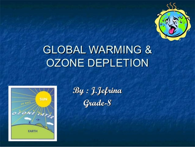 the ozone layer and global warming Ozone depletion vs global warming ozone depletion and global warming are two environmental concerns that the world's population face today if left unheeded and should we do nothing about it, they can turn all those disaster movie plots into a reality.