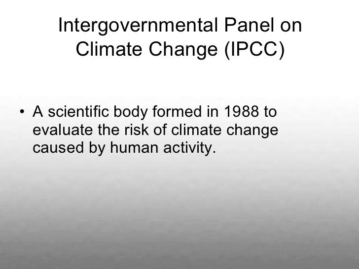 <ul><li>A scientific body formed in 1988 to evaluate the risk of climate change caused by human activity.  </li></ul>Inter...