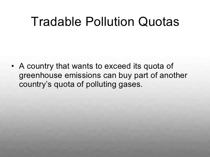 <ul><li>A country that wants to exceed its quota of greenhouse emissions can buy part of another country's quota of pollut...