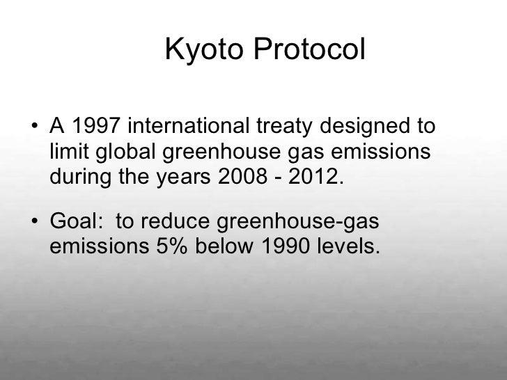 <ul><li>A 1997 international treaty designed to limit global greenhouse gas emissions during the years 2008 - 2012.  </li>...