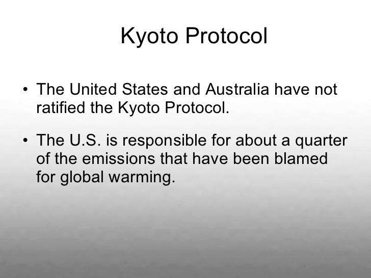 <ul><li>The United States and Australia have not ratified the Kyoto Protocol. </li></ul><ul><li>The U.S. is responsible fo...