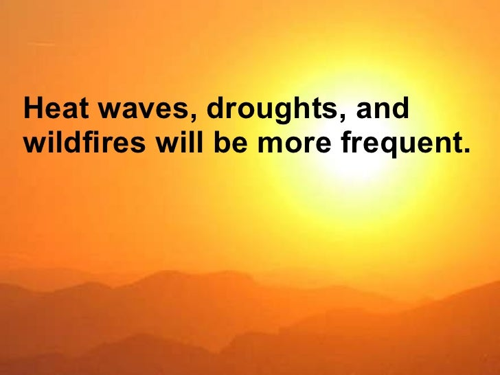 Heat waves, droughts, and wildfires will be more frequent.