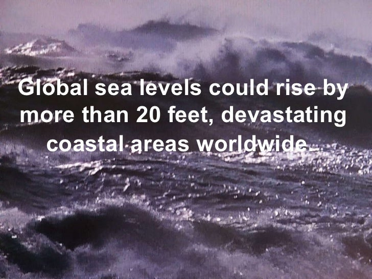 Global sea levels could rise by more than 20 feet, devastating coastal areas worldwide.