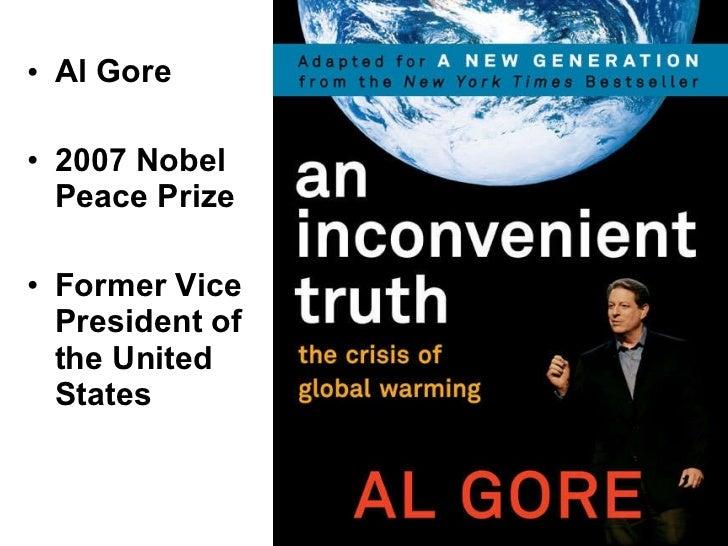 <ul><li>Al Gore </li></ul><ul><li>2007 Nobel Peace Prize </li></ul><ul><li>Former Vice President of the United States </li...