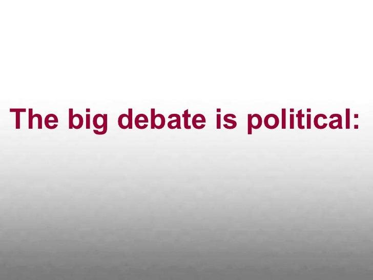 The big debate is political: