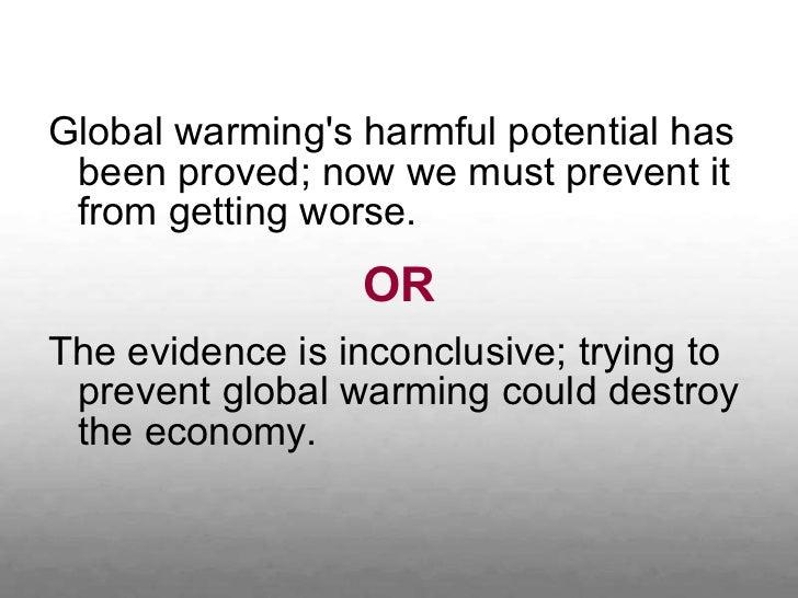 <ul><li>Global warming's harmful potential has been proved; now we must prevent it from getting worse. </li></ul><ul><li>O...