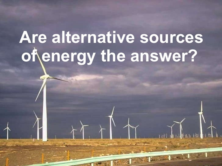 Are alternative sources of energy the answer?