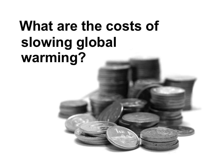 What are the costs of slowing global warming?
