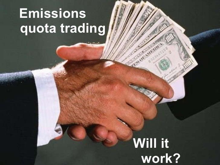 Emissions quota trading <ul><li>Will it work? </li></ul>
