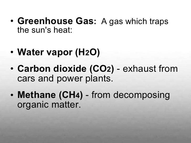 <ul><li>Greenhouse Gas :  A gas which traps the sun's heat:  </li></ul><ul><li>Water vapor (H 2 O) </li></ul><ul><li>Carb...