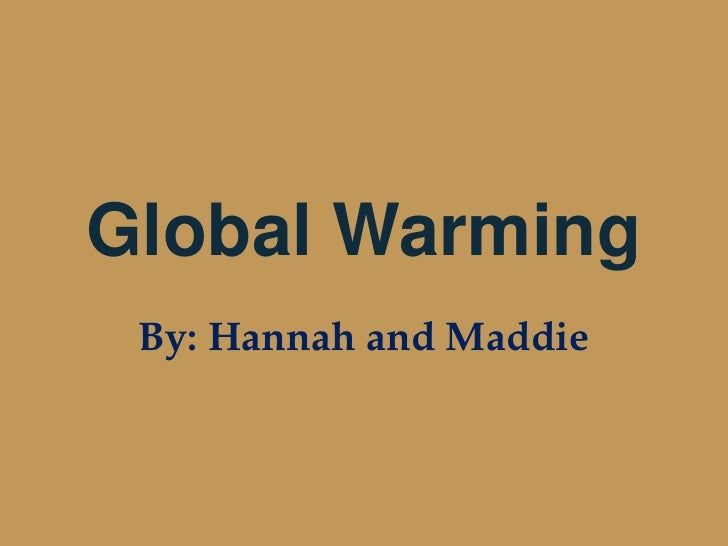 Global Warming<br />By: Hannah and Maddie<br />