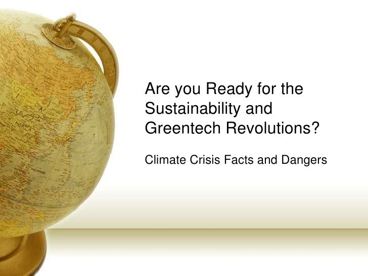 Are you Ready for the Sustainability and Greentech Revolutions? Climate Crisis Facts and Dangers