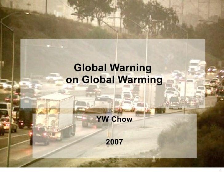 Global Warning on Global Warming        YW Chow         2007                       1