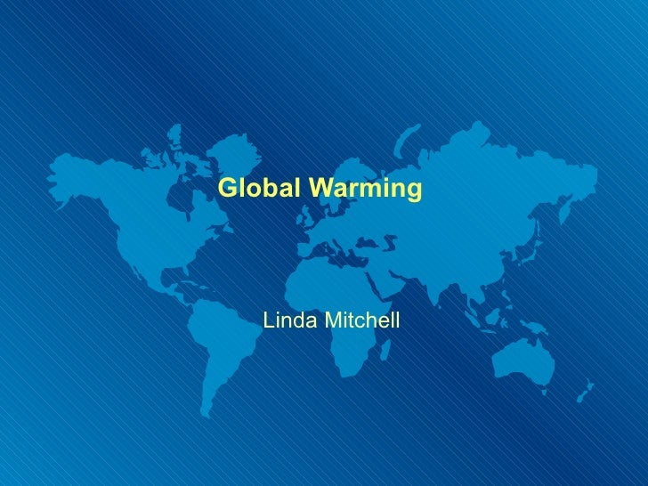 Global Warming  Linda Mitchell